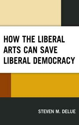 How the Liberal Arts Can Save Liberal Democracy