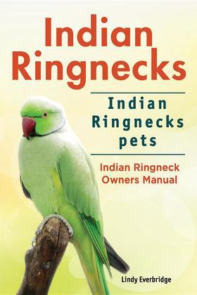 Indian Ringnecks. Indian Ringnecks pets. Indian Ringneck Owners Manual.