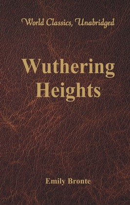 Wuthering Heights (World Classics, Unabridged)