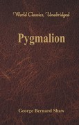 Pygmalion (World Classics, Unabridged)