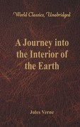 A Journey into the Interior of the Earth (World Classics, Unabridged)