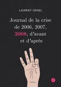 Journal de la crise de 2006, 2007, 2008, d'avant et d'après - Volume 3 : 2008