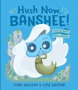 Hush Now, Banshee!