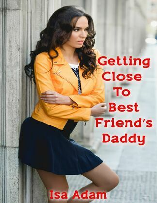 Getting Close to Best Friend's Daddy