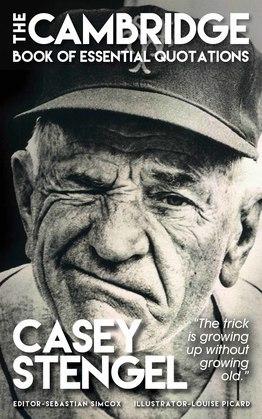 CASEY STENGEL - The Cambridge Book of Essential Quotations
