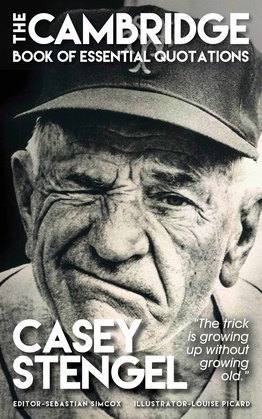 CASEY STENGEL - The Cambridge Book of Essential Quotations