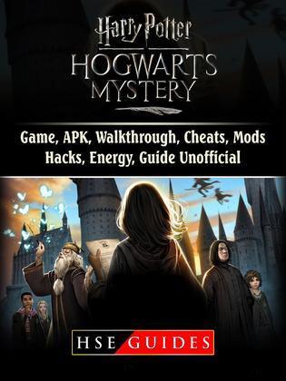Harry Potter Hogwarts Mystery Game, APK, Walkthrough, Cheats, Mods, Hacks, Energy, Guide Unofficial