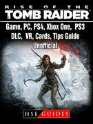 Rise of The Tomb Raider Game, PC, PS4, Xbox One, PS3, DLC, VR, Cards, Tips, Guide Unofficial