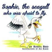 Sophie, the Seagull who was Afraid to Fly