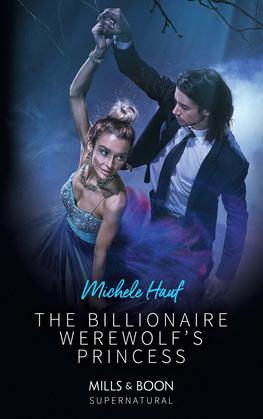 The Billionaire Werewolf's Princess (Mills & Boon Supernatural)