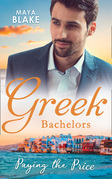 Greek Bachelors: Paying The Price: What the Greek's Money Can't Buy / What the Greek Can't Resist / What The Greek Wants Most (Mills & Boon M&B)
