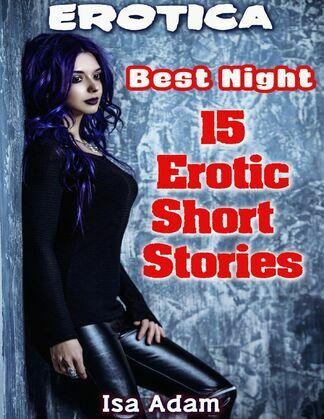 Erotica: Best Night: 15 Erotic Short Stories