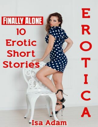 Erotica: Finally Alone: 10 Erotic Short Stories