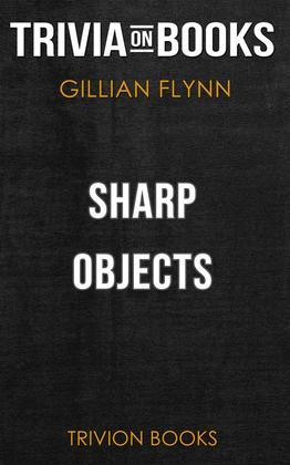 Sharp Objects by Gillian Flynn (Trivia-On-Books)