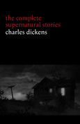 Charles Dickens: The Complete Supernatural Stories (20+ tales of ghosts and mystery: The Signal-Man, A Christmas Carol, The Chimes, To Be Read at Dusk, The Hanged Man's Bride...) (Halloween Stories)