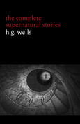 H. G. Wells: The Complete Supernatural Stories (20+ tales of horror and mystery: Pollock and the Porroh Man, The Red Room, The Stolen Body, The Door in the Wall, A Dream of Armageddon...) (Halloween Stories)
