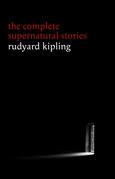 Rudyard Kipling: The Complete Supernatural Stories (30+ tales of horror and mystery: The Mark of the Beast, The Phantom Rickshaw, The Strange Ride of Morrowbie Jukes, Haunted Subalterns...) (Halloween Stories)