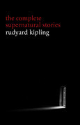 Rudyard Kipling: The Complete Supernatural Stories (30+ tales of horror and mystery: The Mark of the Beast, The Phantom Rickshaw, The Strange Ride of Morrowbie Jukes, Haunted Subalterns...) (Halloween Stories)