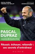Une saison avec Pascal Dupraz - Leçons de leadership