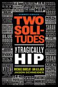 Two Solitudes: The Tragically Hip