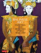 Balinese Art: Paintings and Drawings of Bali 1800 - 2010