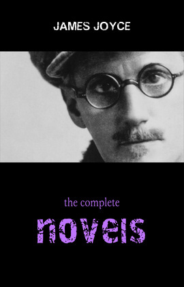 James Joyce Collection: The Complete Novels (Ulysses, A Portrait of the Artist as a Young Man, Finnegans Wake...)