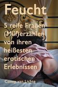 Feucht - 5 reife Frauen (Milf) erzählen von ihren heißesten erotischen Erlebnissen