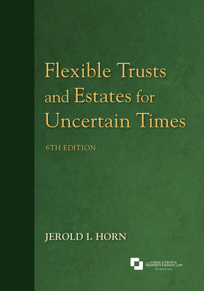 Flexible Trusts and Estates for Uncertain Times