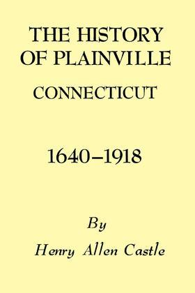 The History of Plainville Connecticut, 1640-1918