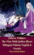 Chinese Folklore The Man With Golden Heart  Bilingual Edition English & French