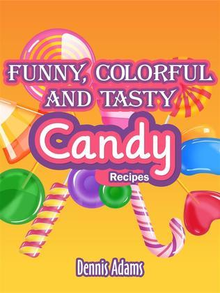 Funny, Colorful And Tasty Candy Recipes