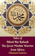 Tales of Bilaal Ibn Rabaah the Great Muslim Warrior from Africa