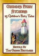 GRIMM's FAIRY STORIES - 25 Illustrated Original Fairy Tales
