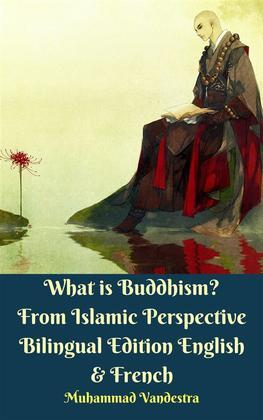 What is Buddhism? From Islamic Perspective Bilingual Edition English & French