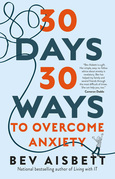 30 Days 30 Ways to Overcome Anxiety: from Australia's bestselling anxiety expert