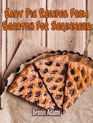 Easy Pie Recipes From Scratch For Beginners