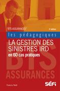 La gestion des sinistres IRD en 60 cas pratiques