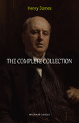 Henry James Collection: The Complete Novels, Short Stories, Plays, Travel Writings, Essays, Autobiographies