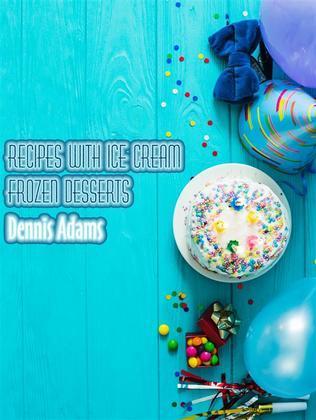 Recipes With Ice-Cream - Frozen Desserts