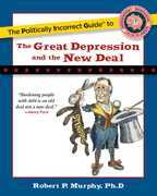 The Politically Incorrect Guide to the Great Depression and the New Deal