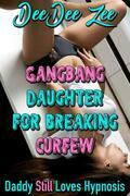 Gangbang Daughter for Breaking Curfew: Daddy Still Loves Hypnosis