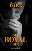 My Royal Sin (Mills & Boon Dare) (Arrogant Heirs)