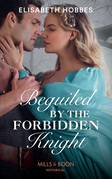 Beguiled By The Forbidden Knight (Mills & Boon Historical)