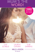 Mum's The Word!: Royal Heirs Required (The Sherdana Royals) / Lone Star Baby Bombshell / Newborn on Her Doorstep (Mills & Boon By Request)