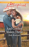 And Cowboy Makes Three (Mills & Boon Love Inspired) (Cowboy Country, Book 7)