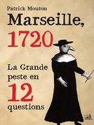 Marseille 1720, la Grande Peste en 12 questions