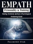 Empath Personality & Training: Healing, Emotional, Spiritual, & Psychological Awakening Guide
