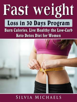 Fast Weight Loss in 30 Days Program: Burn Calories, Live Healthy the Low-Carb Keto Detox Diet for Women