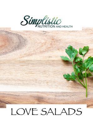 Simplistic Nutrition and Health - LOVE SALADS