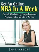 Get An Online MBA In A Week: Cheap & Affordable Ivy League Education Programs Online for Litte or No Cost